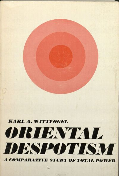 Oriental Despotism by Karl Wittfogel